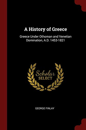 A History of Greece: Greece Under Othoman: George Finlay