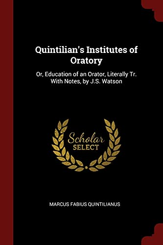 Quintilian's Institutes of Oratory: Or, Education of: Quintilianus, Marcus Fabius