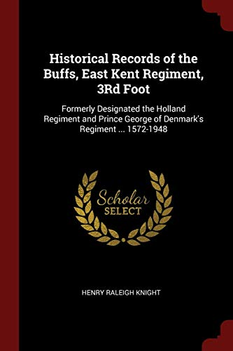 Historical Records of the Buffs, East Kent: Knight, Henry Raleigh