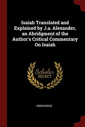 Isaiah Translated and Explained by J.A. Alexander,: Anonymous