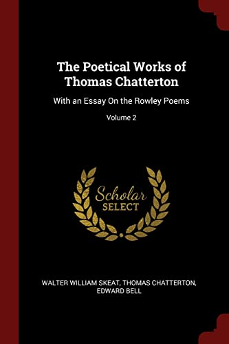 9781375636520: The Poetical Works of Thomas Chatterton: With an Essay On the Rowley Poems; Volume 2