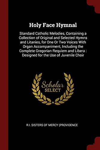 Holy Face Hymnal: Standard Catholic Melodies, Containing