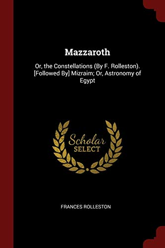 9781375642224: Mazzaroth: Or, the Constellations (By F. Rolleston). [Followed By] Mizraim; Or, Astronomy of Egypt