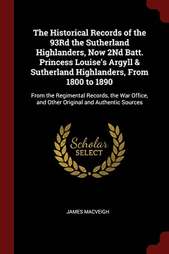 The Historical Records of the 93Rd the: MacVeigh, James