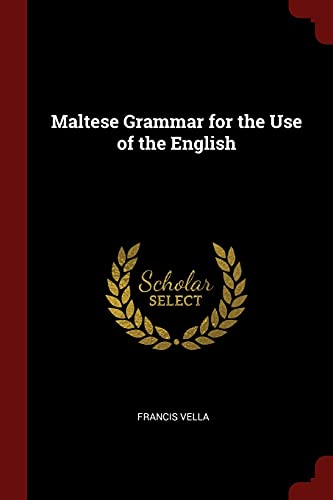 Maltese Grammar for the Use of the: Vella, Francis