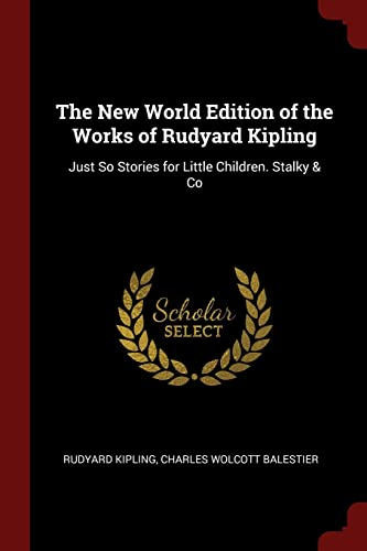 9781375668958: The New World Edition of the Works of Rudyard Kipling: Just So Stories for Little Children. Stalky & Co