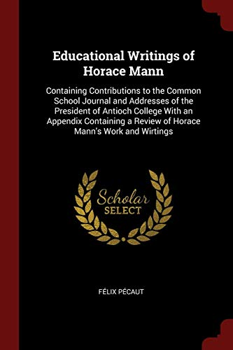 9781375672870: Educational Writings of Horace Mann: Containing Contributions to the Common School Journal and Addresses of the President of Antioch College With an ... a Review of Horace Mann's Work and Wirtings