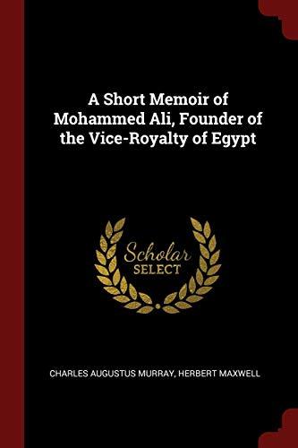 9781375677110: A Short Memoir of Mohammed Ali, Founder of the Vice-Royalty of Egypt
