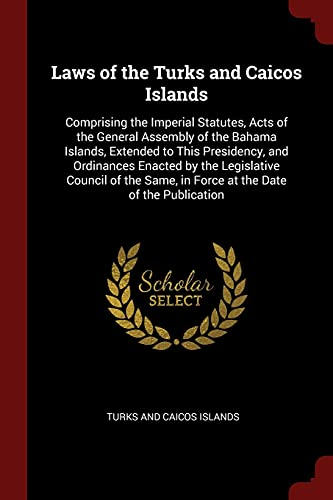9781375679329: Laws of the Turks and Caicos Islands: Comprising the Imperial Statutes, Acts of the General Assembly of the Bahama Islands, Extended to This ... Same, in Force at the Date of the Publication