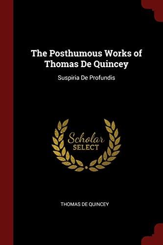 9781375682466: The Posthumous Works of Thomas De Quincey: Suspiria De Profundis