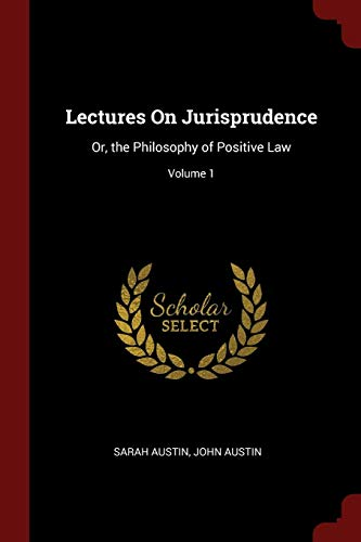 Lectures on Jurisprudence: Or, the Philosophy of: Sarah Austin, John