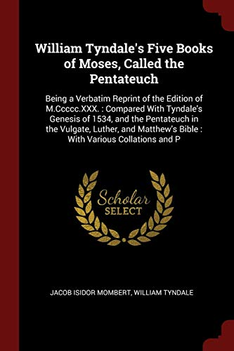 9781375688918: William Tyndale's Five Books of Moses, Called the Pentateuch: Being a Verbatim Reprint of the Edition of M.Ccccc.XXX. : Compared With Tyndale's ... Bible : With Various Collations and P