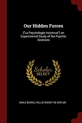 Our Hidden Forces: (La Psychologie Inconnue) an: Boirac, Emile