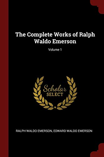 9781375694988: The Complete Works of Ralph Waldo Emerson; Volume 1