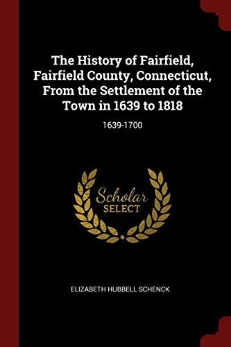 The History of Fairfield, Fairfield County, Connecticut,: Schenck, Elizabeth Hubbell