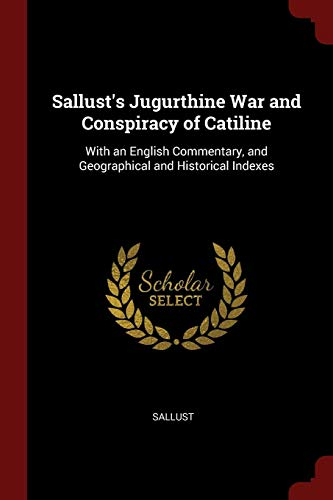 9781375699075: Sallust's Jugurthine War and Conspiracy of Catiline: With an English Commentary, and Geographical and Historical Indexes