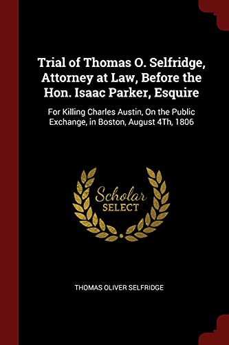9781375700450: Trial of Thomas O. Selfridge, Attorney at Law, Before the Hon. Isaac Parker, Esquire: For Killing Charles Austin, On the Public Exchange, in Boston, August 4Th, 1806