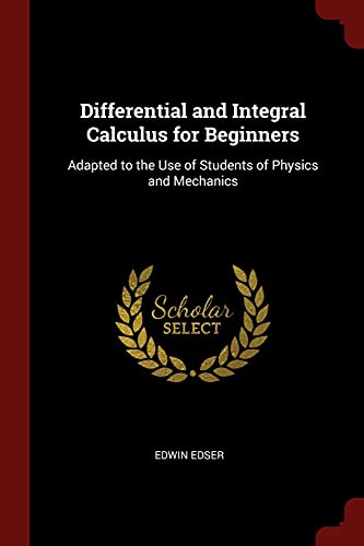 Differential and Integral Calculus for Beginners: Adapted: Edser, Edwin