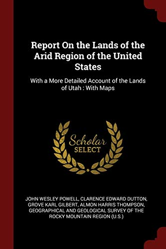 9781375707336: Report On the Lands of the Arid Region of the United States: With a More Detailed Account of the Lands of Utah : With Maps