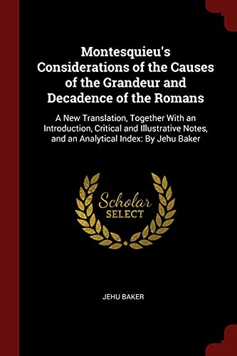 Montesquieu's Considerations of the Causes of the: Baker, Jehu