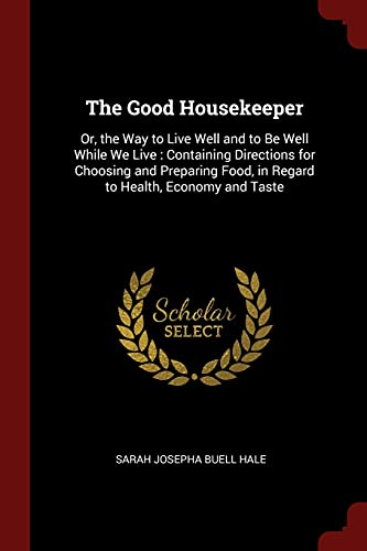 9781375711258: The Good Housekeeper: Or, the Way to Live Well and to Be Well While We Live : Containing Directions for Choosing and Preparing Food, in Regard to Health, Economy and Taste