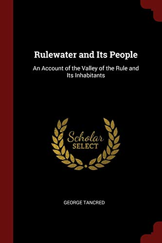 Rulewater and Its People: An Account of: Tancred, George