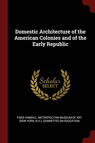 Domestic Architecture of the American Colonies and: Kimball, Fiske