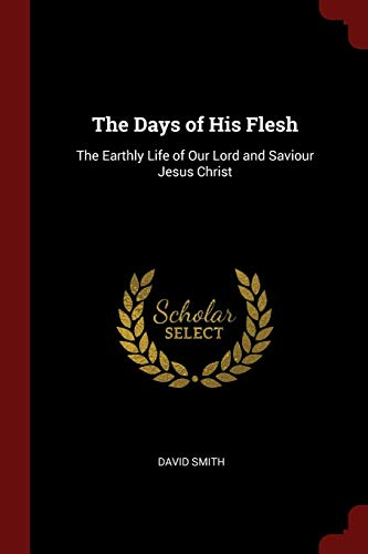 9781375716109: The Days of His Flesh: The Earthly Life of Our Lord and Saviour Jesus Christ