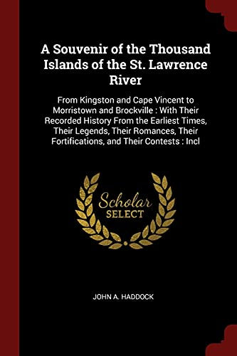 9781375732710: A Souvenir of the Thousand Islands of the St. Lawrence River: From Kingston and Cape Vincent to Morristown and Brockville : With Their Recorded ... Fortifications, and Their Contests : Incl
