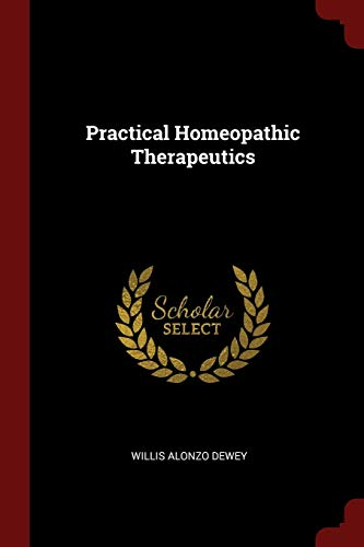Practical Homeopathic Therapeutics (Paperback or Softback): Dewey, Willis Alonzo