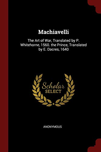 Machiavelli: The Art of War, Translated by: Anonymous