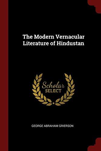 The Modern Vernacular Literature of Hindustan (Paperback): George Abraham Grierson