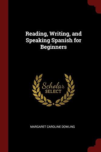 Reading, Writing, and Speaking Spanish for Beginners: Margaret Caroline Dowling