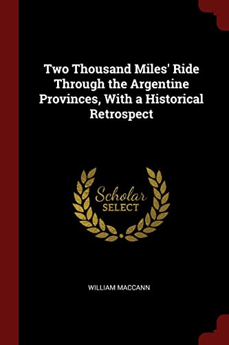 Two Thousand Miles' Ride Through the Argentine: MacCann, William