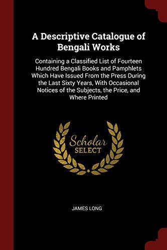 A Descriptive Catalogue of Bengali Works: Containing: Long, James