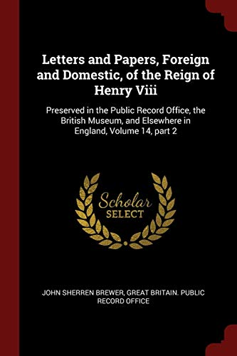 9781375751766: Letters and Papers, Foreign and Domestic, of the Reign of Henry Viii: Preserved in the Public Record Office, the British Museum, and Elsewhere in England, Volume 14, part 2