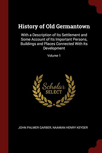 History of Old Germantown: With a Description: Garber, John Palmer