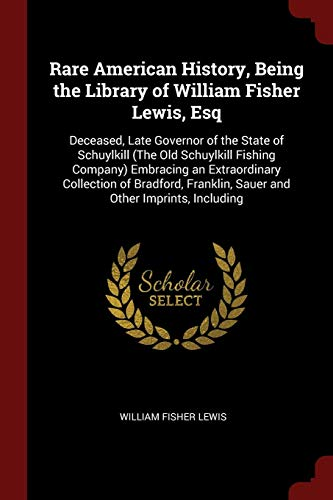 Rare American History, Being the Library of: William Fisher Lewis