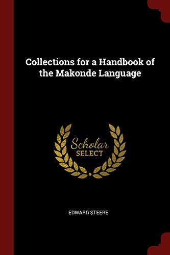 Collections for a Handbook of the Makonde: Edward Steere