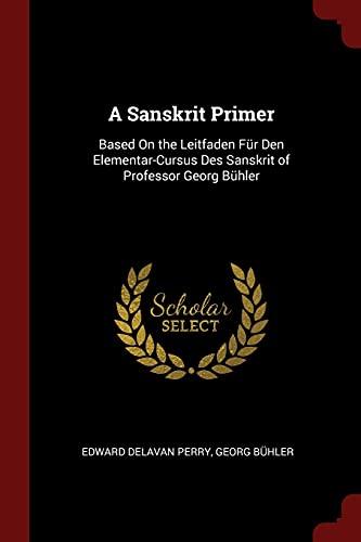 9781375763448: A Sanskrit Primer: Based On the Leitfaden Für Den Elementar-Cursus Des Sanskrit of Professor Georg Bühler
