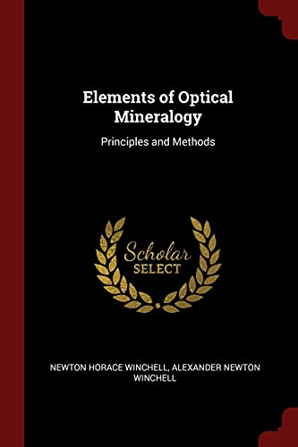Elements of Optical Mineralogy: Principles and Methods: Newton Horace Winchell,