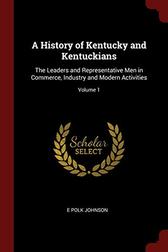 9781375768801: A History of Kentucky and Kentuckians: The Leaders and Representative Men in Commerce, Industry and Modern Activities; Volume 1