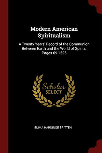 9781375770934: Modern American Spiritualism: A Twenty Years' Record of the Communion Between Earth and the World of Spirits, Pages 69-1525