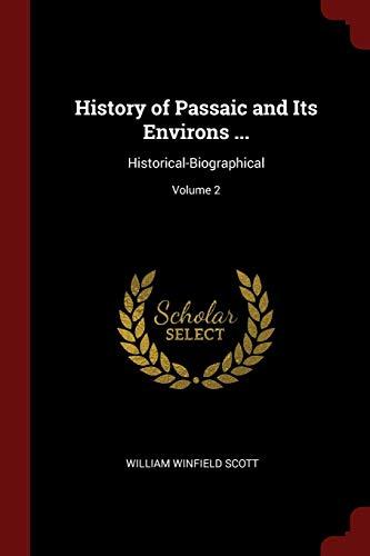 History of Passaic and Its Environs .: Scott, William Winfield