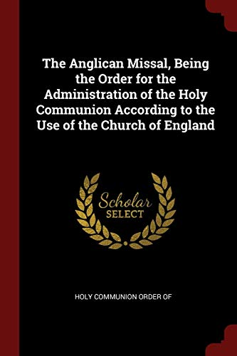 9781375780001: The Anglican Missal, Being the Order for the Administration of the Holy Communion According to the Use of the Church of England