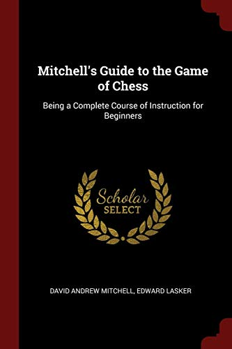 9781375782289: Mitchell's Guide to the Game of Chess: Being a Complete Course of Instruction for Beginners