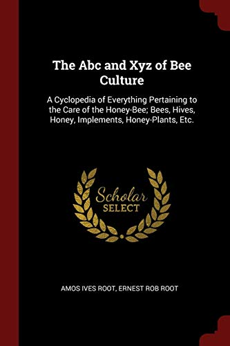 9781375782715: The Abc and Xyz of Bee Culture: A Cyclopedia of Everything Pertaining to the Care of the Honey-Bee; Bees, Hives, Honey, Implements, Honey-Plants, Etc.