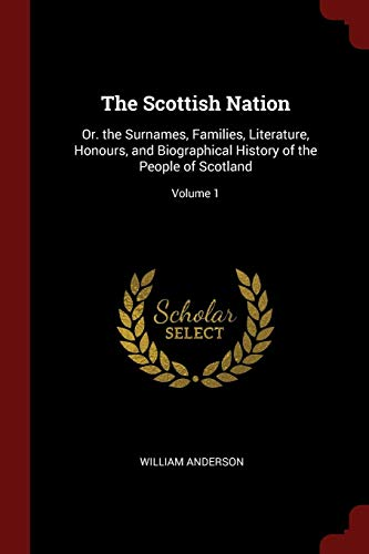 The Scottish Nation: Or. the Surnames, Families,: Anderson, William