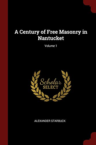9781375790789: A Century of Free Masonry in Nantucket; Volume 1