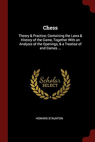 Chess: Theory and Practice; Containing the Laws: Staunton, Howard